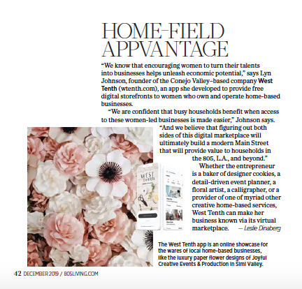 The West Tenth app is an online showcase for the wares of local home-based businesses, like the luxury paper flower designs of Joyful Creative Events & Production in Simi Valley. Story appeared in 805 Living, December 2019.